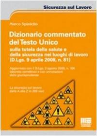 Dizionario commentato del Testo Unico sulla tutela della salute e della sicurezza nei luoghi di lavoro (D.Lgs. 9 aprile 2008, n. 81)