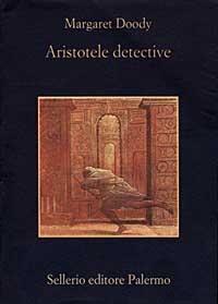 Aristotele detective / Margaret Doody ; postfazione di Beppe Benvenuto ; con una nota di Emanuele Ronchetti ; [traduzione di Rosalia Coci]