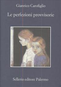 Le perfezioni provvisorie / Gianrico Carofiglio