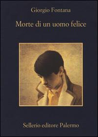 Morte di un uomo felice / Giorgio Fontana
