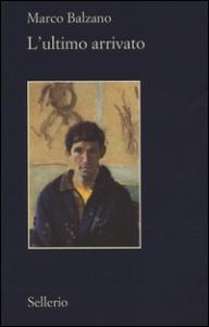 L'ultimo arrivato / Marco Balzano