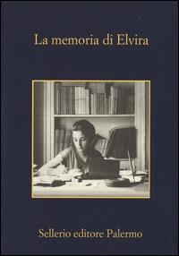 La memoria di Elvira / [scritti di: Luisa Adorno ... [et al.]