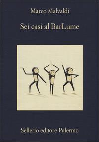 Sei casi al BarLume /Marco Malvaldi