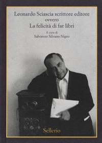 Leonardo Sciascia scrittore editore, ovvero La felicità di far libri