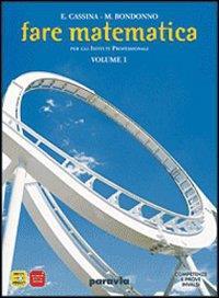 Fare matematica per gli istituti professionali / E. Cassina, M. Bondonno. 1