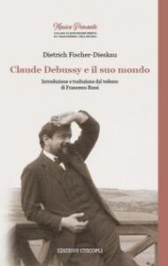 Claude Debussy e il suo mondo