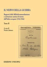 Il nervo della guerra : rapporti delle Militärkommandanturen e sottrazione nazista di risorse dall'Italia occupata (1943-1944) / a cura di Nicola Labanca. Tomo 2