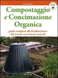Compostaggio e concimazione organica : guida completa alla fertilizzazione del terreno con sistemi naturali / Renata Rogo