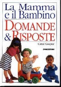 La mamma e il bambino : domande & risposte / Carol Cooper ; edizione italiana a cura di Fabio Grancini