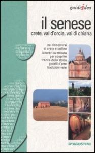 Il senese : crete, Val d'Orcia e Val di Chiana / Alessandra Rozzi