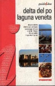 Delta del Po e laguna veneta / Roberta Ferraris, Federico Lacche