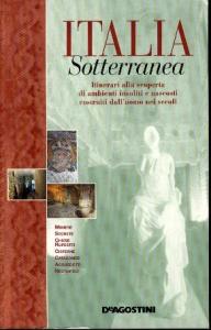 Italia sotterranea : itinerari alla scoperta di ambienti insoliti e nascosti costruiti dall'uomo nei secoli / testi [di] Fabrizio Ardito
