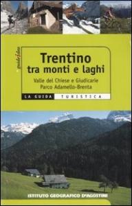 Trentino tra monti e laghi : Valle del Chiese e Giudicarie, Parco Adamello-Brenta / Federico Lacche