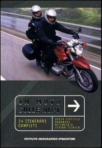 In moto sulle Alpi : 24 itinerari completi : carta stradale, raodbook, altimetria, scheda tecnica
