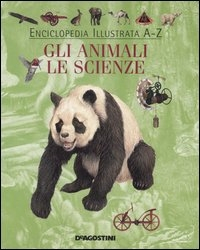Enciclopedia illustrata. Gli animali, le scienze