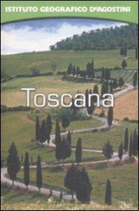 Toscana / [testi di Gian Antonio Dall'Aglio, Alessandra Rozzi]