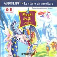 Maghi, draghi e cavalieri [Audiolibro] / storie di Alberto Melis ; illustrazioni di Paola Patrizia Elli e Giuliano Bartoli