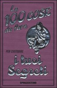 Le 100 cose da fare per custodire i tuoi segreti / [scritto da Gemma Reece ; illustrazioni di Katy Jackson]