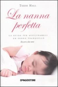 La nanna perfetta : la guida per assicurargli un sonno tranquillo / Tizzie Hall