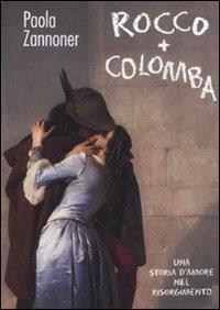 Rocco + Colomba : una storia d'amore nel Risorgimento / Paola Zannoner