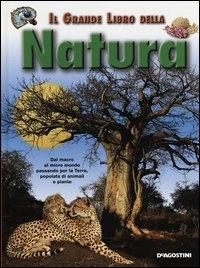 Il grande libro della natura : dall'universo al micro mondo, passando per la Terra con le sue piante e i suoi animali / [testi di Enrico Maraffino]