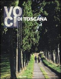 Voci di Toscana : suggestioni, emozioni per riscoprire una terra votata al genio e alla bellezza / [testi di Giorgio De Martino]