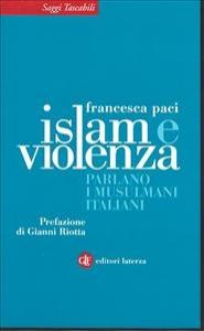 Islam e violenza : parlano i musulmani italiani / Francesca Paci ; prefazione di Gianni Riotta