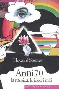 Anni '70 : la musica, le idee, i miti / Howard Sounes ; traduzione di Fabrizio Grillenzoni