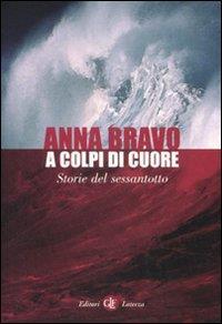 A colpi di cuore : storie del sessantotto / Anna Bravo