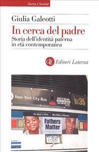 In cerca del padre : storia dell'identità paterna in età contemporanea / Giulia Galeotti
