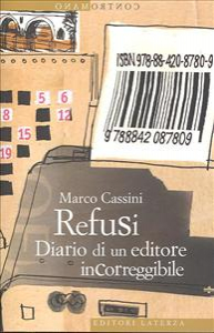 Refusi : diario di un editore incorreggibile / Marco Cassini