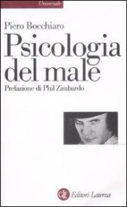 Psicologia del male / Piero Bocchiaro ; prefazione di Phil Zimbardo