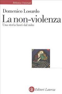 La non-violenza : una storia fuori dal mito / Domenico Losurdo