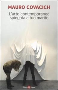 L'arte contemporanea spiegata a tuo marito / Mauro Covacich