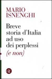 Breve storia d'Italia ad uso dei perplessi (e non)