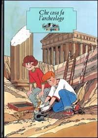 Che cosa fa l'archeologo / testo di Beppe Ramello ; illustrazioni di Marco Rostagno
