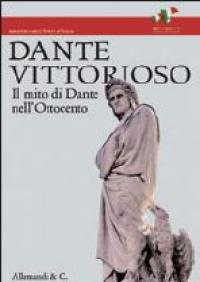 Dante Vittorioso: il mito di Dante nell'Ottocento