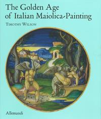 The Golden Age of Italian maiolica-painting