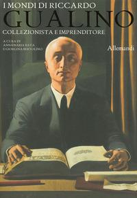 I mondi di Riccardo Gualino collezionista e imprenditore