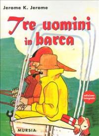Tre uomini in barca (per tacere del cane)