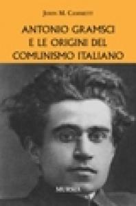 Antonio Gramsci e le origini del comunismo italiano