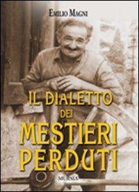 Il dialetto dei mestieri perduti / Emilio Magni