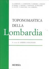 Toponomastica della Lombardia / G. Caminada ... [et al.] ; a cura di Andrea Rognoni