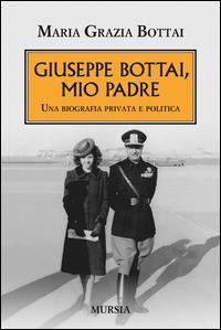 Giuseppe Bottai, mio padre