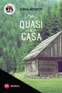 Quasi a casa / Elena Moretti