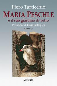 Maria Peschle e il suo giardino di vetro