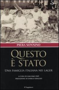 Questo è stato : una famiglia italiana nei lager / Piera Sonnino ; a cura di Giacomo Papi ; prefazione di Enrico Deaglio
