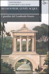 Bei sentieri, lente acque : i giardini del Lombardo-Veneto / Annamaria Conforti Calcagni  ; schede a cura di Francesco Monicelli