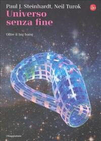 Universo senza fine : oltre il big bang / Paul J. Steinhardt, Neil Turok
