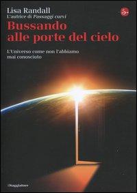 Bussando alle porte del cielo : l'universo come non l'abbiamo mai conosciuto / Lisa Randall ; traduzione di Claudio Piga